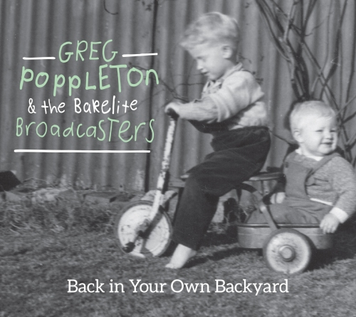 backyard-full1920s - 1930s songs on Back In Your Own Backyard by Greg Poppleton and the Bakelite Broadcasters-front